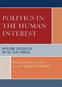 Politics in the Human Interest: Applying Sociology in the Real World
