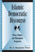 Islamic Democratic Discourse: Theory, Debates, and Philosophical Perspectives