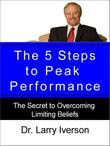 The 5 Steps to Peak Performance:The Secret to Overcoming Limiting Beliefs