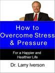 How to Overcome Stress & Pressure:For a Happier and Healthier Life