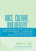 Race, Culture, and Identity: Francophone West African and Caribbean Literature and Theory from NZgritude to CrZolitZ