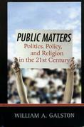 Public Matters: Politics, Policy, and Religion in the 21st Century