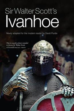 Sir Walter Scott's Ivanhoe: Newly Adapted for the Modern Reader by David Purdie