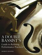 A Double Bassist's Guide to Refining Performance Practices