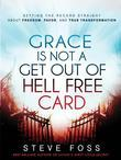 Grace Is Not a Get Out of Hell Free Card: Setting the Record Straight About Freedom, Favor, and True Transformation