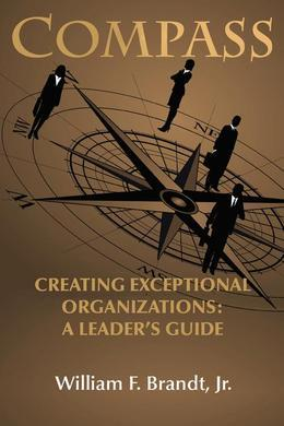 Compass: Creating Exceptional Organizations: A Leader S Guide