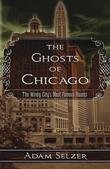 The Ghosts of Chicago: The Windy City's Most Famous Haunts