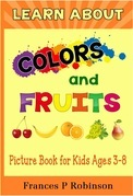 Learn About Colors and Fruits: Picture Book for Kids Ages 38
