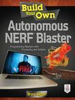 Build Your Own Autonomous NERF Blaster: Programming Mayhem with Processing and Arduino