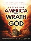 Preparing America for the Wrath of God: The Truth About America from a Christian Who Isn't Afraid to Say It