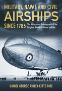 Military, Naval and Civil Airships Since 1783: The History and Development of the Dirigible Airship in Peace and War