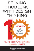 Solving Problems with Design Thinking: 10 Stories of What Works