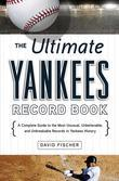 David Fischer - The Ultimate Yankees Record Book: A Complete Guide to the Most Unusual, Unbelievable, and Unbreakable Records in Yankees History