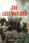 The Last Warlord: The Life and Legend of Dostum, the Afghan Warrior Who Led US Special Forces to Topple the Taliban Re