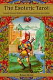 The Esoteric Tarot: Ancient Sources Rediscovered in Hermeticism and Cabala