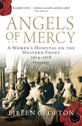 Angels of Mercy: A Women's Hospital on the Western Front 1914-1918