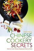 Chinese Cookery Secrets: How to Cook Chinese Restaurant Food at Home