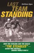 "Last Team Standing: How the Steelers and the Eagles-""The Steagles""-Saved Pro Football During World War II"