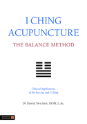 I Ching Acupuncture - The Balance Method: Clinical Applications of the Ba Gua and I Ching