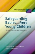 Safeguarding Babies and Very Young Children from Abuse and Neglect