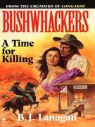 Bushwhackers 07: A Time for Killing: A Time for Killing