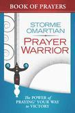 Prayer Warrior Book of Prayers: The Power of Praying¿ Your Way to Victory