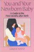 You and Your Newborn Baby: A Guide to the First Months After Birth