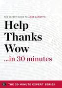 Help, Thanks, Wow in 30 Minutes - The Expert Guide to Anne Lamott's Critically Acclaimed Book