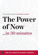 The Power of Now in 30 Minutes - The Expert Guide to Eckhart Tolle's Critically Acclaimed Book