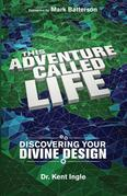 This Adventure Called Life: Discovering Your Divine Design