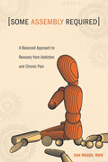 Some Assembly Required: A Balanced Approach to Recovery from Addiction and Chronic Pain