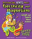 Shockingly Silly Jokes About Electricity and Magnetism: Laugh and Learn About Science