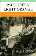 Pale Green Light Orange: A Portrait of Bourgeois Ireland, 1930-1950