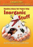 Chemistry Science Fair Projects Using Inorganic Stuff, Revised and Expanded Using the Scientific Method