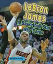 LeBron James: A Basketball Star Who Cares