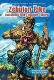 Zebulon Pike: Courageous Rocky Mountain Explorer