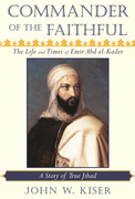Commander of the Faithful: The Life and Times of Emir Abd el-Kader (1808-1883)