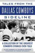 Tales from the Dallas Cowboys Sideline: Reminiscences of the Cowboys Glory Years