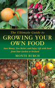 The Ultimate Guide to Growing Your Own Food: Save Money, Live Better, and Enjoy Life with Food from Your Garden or Orchard