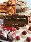 Rawmazing Desserts: Delicious and Easy Raw Food Recipes for Cookies, Cakes, Ice Cream, and Pie