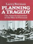 Planning A Tragedy: The Americanization of the War in Vietnam