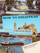 How to Disappear: A Memoir for Misfits