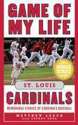 Game of My Life St. Louis Cardinals: Memorable Stories of Cardinals Baseball
