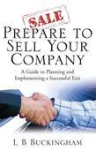 Prepare To Sell Your Company: A Guide to Planning and Implementing a Successful Exit