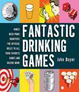 Fantastic Drinking Games: Kings! Beer Pong! Quarters! The Official Rules to All Your Favorite Games and Dozens More