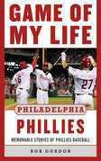Game of My Life Philadelphia Phillies: Memorable Stories Of Phillies Baseball