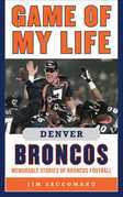 Game of My Life: Memorable Stories of Broncos Football