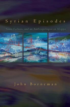 Syrian Episodes: Sons, Fathers, and an Anthropologist in Aleppo