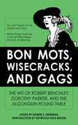 Bon Mots: The Wit of Robert Benchley, Dorothy Parker, and the Algonquin Round Table