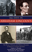 366 Days of Abraham Lincoln's Presidency: The Private, Political, Military Decisions of America's Greatest President